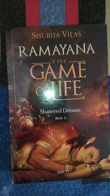 Name: Ramayana - The Game Of Life - Shattered Dreams (Book 2) Author: Shubha Vilas Publisher: JAICO Publishing House ISBN: 978-81-8495-531-6 Pages: 387 Price:  Rs 350 My Rating: 4.5/5